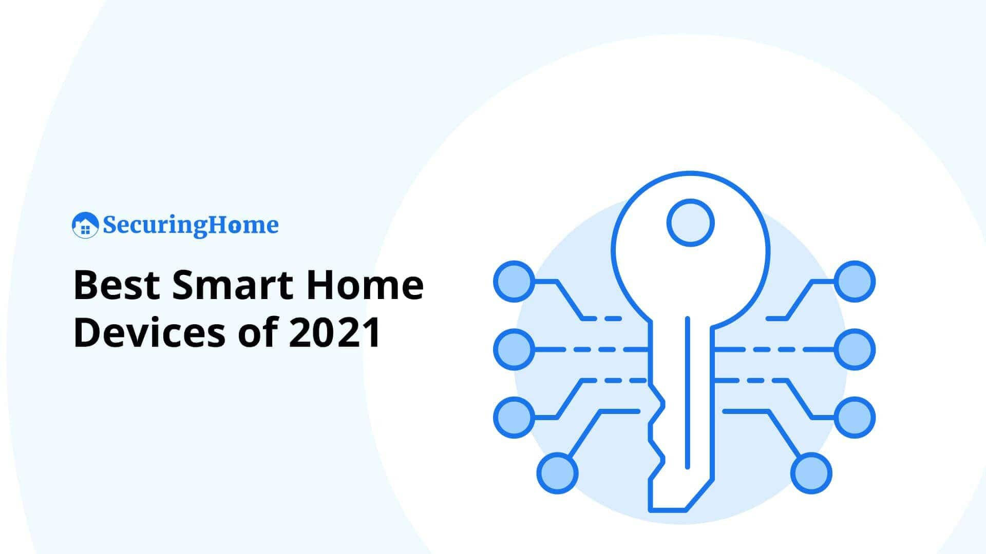 Top 10 Best Smart Home Devices of 2021